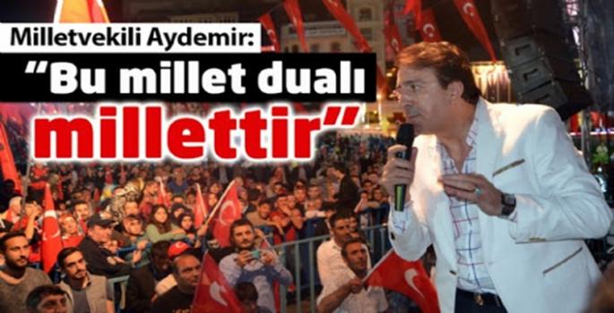 Aydemir: 'Türk Milleti dualı Millettir'