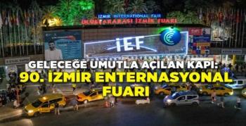 Geleceğe umutla açılan kapı: 90. İzmir Enternasyonal Fuarı